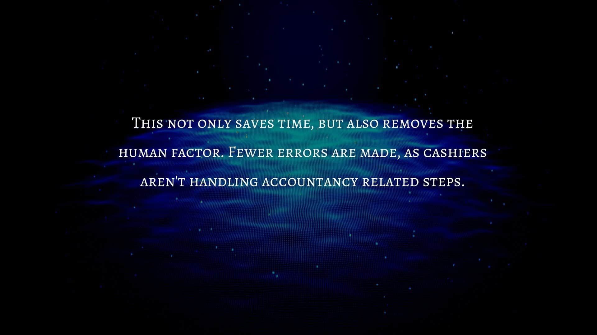 fewer accounting and human errors